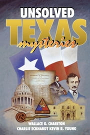 Unsolved Texas Mysteries ebook by Wallace O. Chariton,Kevin Young,Charlie Eckhardt