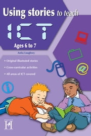 Using Stories to Teach ICT Ages 6 to 7 ebook by Anita Loughrey