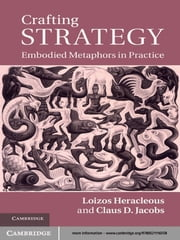 Crafting Strategy - Embodied Metaphors in Practice ebook by Loizos Heracleous,Claus D. Jacobs