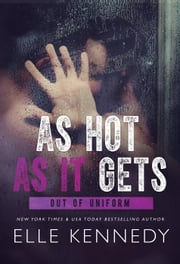 As Hot As It Gets - Out of Uniform, #6 ebook by Elle Kennedy