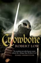 Crowbone (The Oathsworn Series, Book 5) ebook by Robert Low