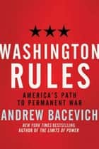 Washington Rules ebook by Andrew J. Bacevich