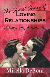 The Secret Sauce of Loving Relationships - A Better Me, a Better Us. ebook by Mirella Deboni