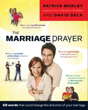 The Marriage Prayer - 68 Words that Could Change the Direction of Your Marriage ebook by David Delk,Patrick Morley
