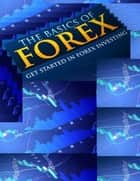The Basics of Forex - Insider Techniques to Profitable Forex Trading ebook by Eric Spencer