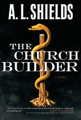 The Church Builder - A Novel ebook by A.L. Shields
