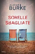Sorelle sbagliate eBook by Alafair Burke