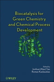 Biocatalysis for Green Chemistry and Chemical Process Development ebook by Junhua (Alex) Tao,Romas Joseph Kazlauskas