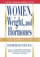 Women, Weight, and Hormones - A Weight-Loss Plan for Women Over 35 ebook by Elizabeth Lee Vliet M.D.