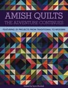 Amish Quilts—The Adventure Continues - Featuring 21 Projects from Traditional to Modern ebook by Lynn Koolish