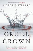Cruel Crown - Two Red Queen Short Stories ebook by Victoria Aveyard