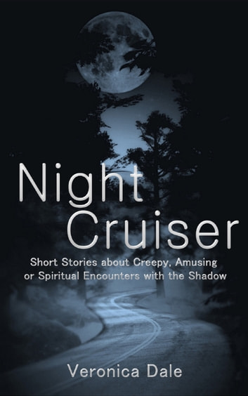 Night Cruiser: Short Stories about Creepy, Amusing or Spiritual Encounters with the Shadow ebook by Veronica Dale