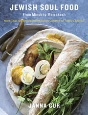Jewish Soul Food - From Minsk to Marrakesh, More Than 100 Unforgettable Dishes Updated for Today's Kitchen ebook by Janna Gur