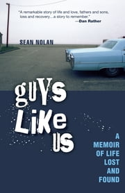 Guys Like Us - A Memoir of Life Lost and Found ebook by Sean Nolan