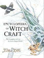 Encyclopedia of Witchcraft - The Complete A-Z for the Entire Magical World ebook by Judika Illes