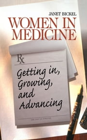Women in Medicine - Getting In, Growing, and Advancing ebook by Ms. Janet Bickel
