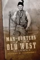 Man-Hunters of the Old West, Volume 2 ekitaplar by Robert K. DeArment
