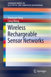 Wireless Rechargeable Sensor Networks ebook by Yuanyuan Yang,Cong Wang