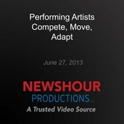 Performing Artists Compete, Move, Adapt audiobook by PBS NewsHour