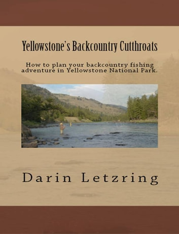 Yellowstone's Backcountry Cutthroats ebook by Darin Letzring