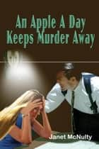 An Apple A Day Keeps Murder Away ebook by Janet McNulty