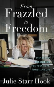 From Frazzled to Freedom ebook by Julie Starr Hook