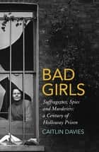 Bad Girls - A History of Rebels and Renegades ebook by Caitlin Davies