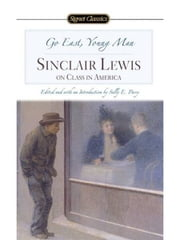 Go East, Young Man - Sinclair Lewis on Class in America ebook by Sinclair Lewis,Sally E. Parry,Sally E. Parry