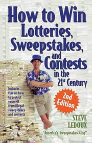 How to Win Lotteries, Sweepstakes, and Contests in the 21st Century ebook by Steve