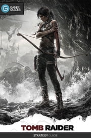 Tomb Raider (2013) ebook by GamerGuides.com