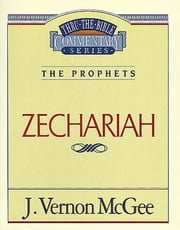 Zechariah - The Prophets (Zechariah) ebook by J. Vernon McGee
