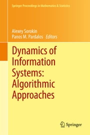 Dynamics of Information Systems: Algorithmic Approaches ebook by Alexey Sorokin,Panos M. Pardalos