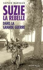 Suzie la rebelle - Dans la grande guerre - compilation des 3 volumes ebook by Sophie Marvaud