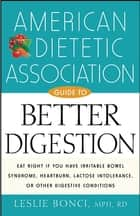 American Dietetic Association Guide to Better Digestion ebook by Leslie Bonci