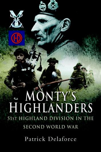 Monty's Highlanders - 51st Highland Division in the Second World War ebook by Patrick Delaforce