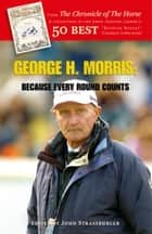 George H. Morris:Because Every Round Counts ebook by Morris,George H.