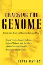 Cracking the Genome ebook by Kevin Davies