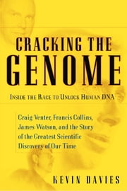 Cracking the Genome - Inside the Race To Unlock Human DNA ebook by Kevin Davies