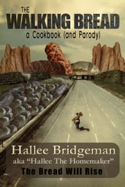 The Walking Bread; The Bread Will Rise! - A Cookbook and Parody ebook by Hallee Bridgeman