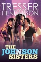 The Johnson Sisters ebook by Tresser Henderson