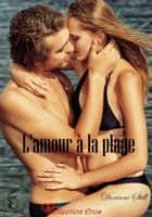 L'amour à la plage ebook by Doriane Still