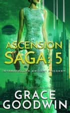 Ascension Saga: 5 ebook by Grace Goodwin