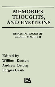 Memories, Thoughts, and Emotions - Essays in Honor of George Mandler ebook by William Kessen,Andrew Ortony,Fergus Craik