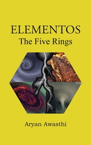 Elementos - The Five Rings ebook by Aryan Awasthi