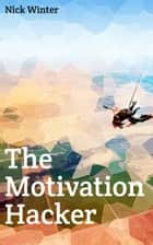 The Motivation Hacker ebook by Nick Winter