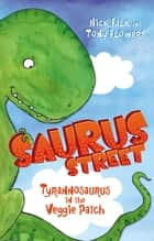 Saurus Street 1: Tyrannosaurus in the Veggie Patch ebook by Nick Falk, Tony Flowers