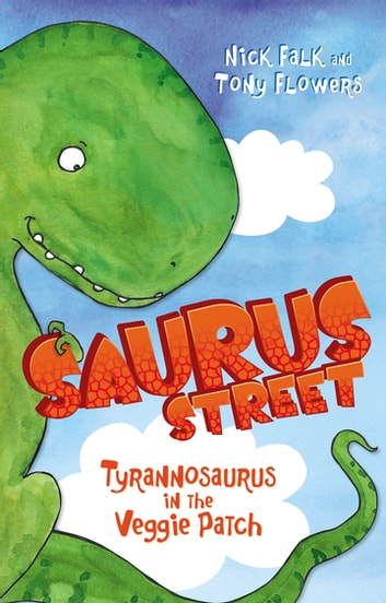 Saurus Street 1: Tyrannosaurus in the Veggie Patch ebook by Nick Falk