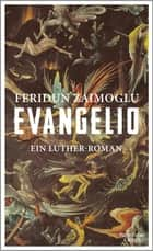 Evangelio - Ein Luther-Roman ebook by Feridun Zaimoglu