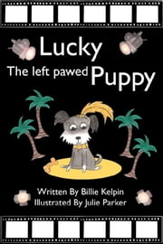 Lucky, the Left-Pawed Puppy ebook by Billie Kelpin,Julie Parker
