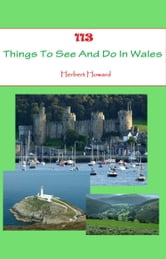 113 Things To See And Do In Wales ebook by Herbert Howard